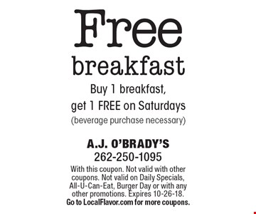 Free breakfast. Buy 1 breakfast, get 1 FREE on Saturdays (beverage purchase necessary). With this coupon. Not valid with other coupons. Not valid on Daily Specials, All-U-Can-Eat, Burger Day or with any other promotions. Expires 10-26-18. Go to LocalFlavor.com for more coupons.