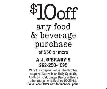 $10 off any food & beverage purchase of $50 or more. With this coupon. Not valid with other coupons. Not valid on Daily Specials, All-U-Can-Eat, Burger Day or with any other promotions. Expires 10-26-18. Go to LocalFlavor.com for more coupons.