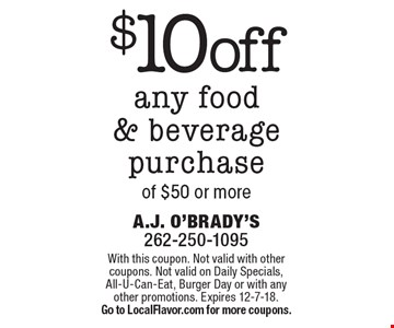 $10 off any food & beverage purchase of $50 or more. With this coupon. Not valid with other coupons. Not valid on Daily Specials, All-U-Can-Eat, Burger Day or with any other promotions. Expires 12-7-18. Go to LocalFlavor.com for more coupons.