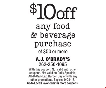 $10 off any food & beverage purchase of $50 or more. With this coupon. Not valid with other coupons. Not valid on Daily Specials, All-U-Can-Eat, Burger Day or with any other promotions. Expires 9-21-18. Go to LocalFlavor.com for more coupons.
