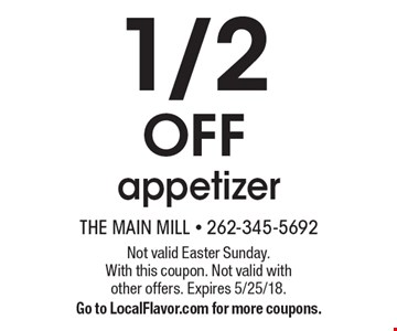 1/2 Off appetizer. Not valid Easter Sunday. With this coupon. Not valid with other offers. Expires 5/25/18. Go to LocalFlavor.com for more coupons.
