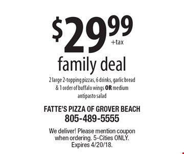 $29.99 +tax family deal. 2 large 2-topping pizzas, 6 drinks, garlic bread & 1 order of buffalo wings OR medium antipasto salad. We deliver! Please mention coupon when ordering. 5-Cities only. Expires 4/20/18.