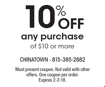 10% Off any purchase of $10 or more. Must present coupon. Not valid with other offers. One coupon per order.Expires 2-2-18.