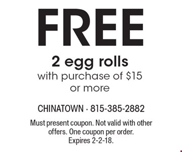 Free 2 egg rolls with purchase of $15 or more. Must present coupon. Not valid with other offers. One coupon per order.Expires 2-2-18.