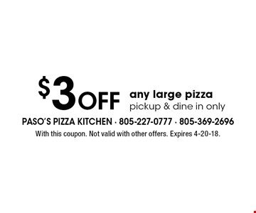 $3 Off any large pizzapickup & dine in only. With this coupon. Not valid with other offers. Expires 4-20-18.