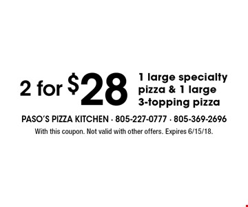 2 for $28 1 large specialty pizza & 1 large 3-topping pizza. With this coupon. Not valid with other offers. Expires 6/15/18.