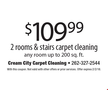 $109.99 2 rooms & stairs carpet cleaning any room up to 200 sq. ft.. With this coupon. Not valid with other offers or prior services. Offer expires 2/2/18.