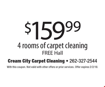 $159.99 4 rooms of carpet cleaning free hall. With this coupon. Not valid with other offers or prior services. Offer expires 2/2/18.
