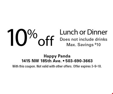 10% off Lunch or Dinner. Does not include drinks. Max. Savings $10. With this coupon. Not valid with other offers. Offer expires 3-9-18.