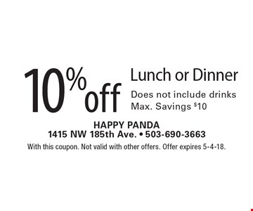 10% off Lunch or Dinner Does not include drinksMax. Savings $10. With this coupon. Not valid with other offers. Offer expires 5-4-18.
