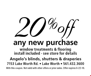 20% off any new purchase window treatments & flooring install included - see store for details. With this coupon. Not valid with other offers or prior sales. Offer expires 6-22-18.