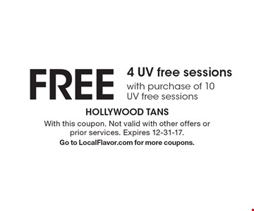FREE 4 UV free sessions with purchase of 10 UV free sessions . With this coupon. Not valid with other offers or prior services. Expires 12-31-17. Go to LocalFlavor.com for more coupons.