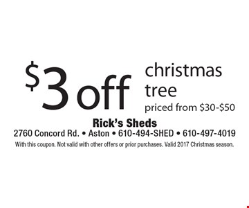 $3 off christmas tree priced from $30-$50. With this coupon. Not valid with other offers or prior purchases. Valid 2017 Christmas season.