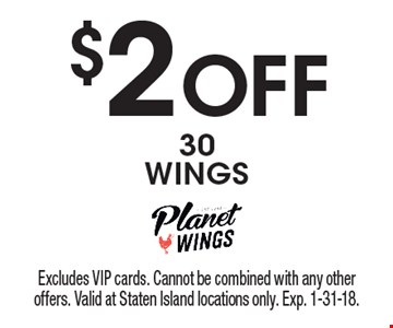 $2 Off 30 WINGS. Excludes VIP cards. Cannot be combined with any other offers. Valid at Staten Island locations only. Exp. 1-31-18.