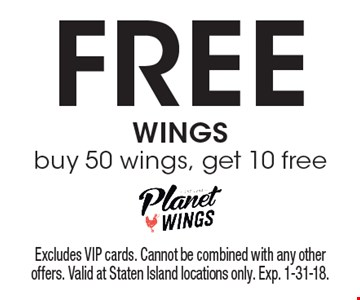FREE WINGS. Buy 50 wings, get 10 free. Excludes VIP cards. Cannot be combined with any other offers. Valid at Staten Island locations only. Exp. 1-31-18.