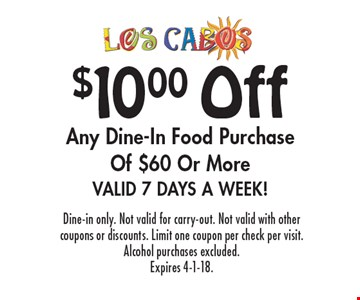 $10.00 Off Any Dine-In Food Purchase Of $60 Or More Valid 7 Days A Week!. Dine-in only. Not valid for carry-out. Not valid with other coupons or discounts. Limit one coupon per check per visit. Alcohol purchases excluded. Expires 4-1-18.