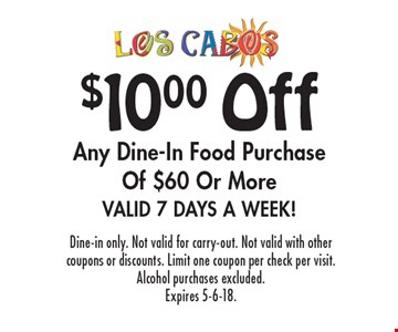 $10.00 off any dine-in food purchase of $60 or more. Valid 7 days a week! Dine-in only. Not valid for carry-out. Not valid with other coupons or discounts. Limit one coupon per check per visit. Alcohol purchases excluded. Expires 5-6-18.