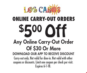 online carry-out orders $5.00 Off Any Online Carry-Out Order Of $30 Or More DOWNLOAD OUR APP TO RECEIVE DISCOUNT. Carry-out only. Not valid for dine-in. Not valid with other coupons or discounts. Limit one coupon per check per visit. Expires 6-1-18.
