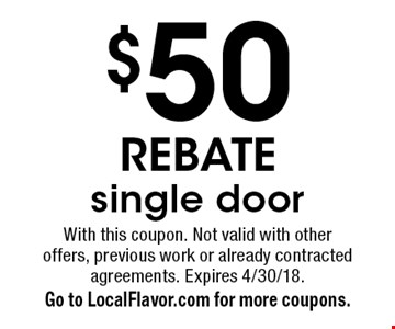 $50 REBATE. Single door. With this coupon. Not valid with other offers, previous work or already contracted agreements. Expires 4/30/18. Go to LocalFlavor.com for more coupons.