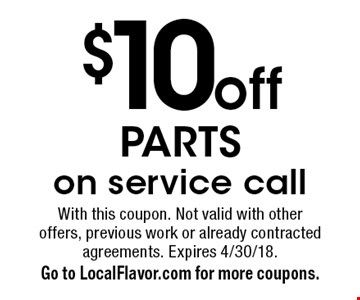 $10 off PARTS on service call. With this coupon. Not valid with other offers, previous work or already contracted agreements. Expires 4/30/18. Go to LocalFlavor.com for more coupons.