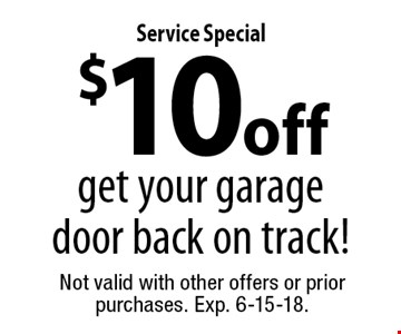 Service Special: $10 off Get your garage door back on track!. Not valid with other offers or prior purchases. Exp. 6-15-18.
