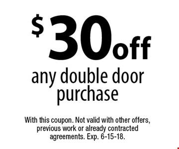 $30 off any double door purchase. With this coupon. Not valid with other offers, previous work or already contracted agreements. Exp. 6-15-18.