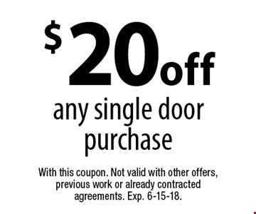 $20 off any single door purchase. With this coupon. Not valid with other offers, previous work or already contracted agreements. Exp. 6-15-18.
