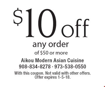 $10 off any order of $50 or more. With this coupon. Not valid with other offers. Offer expires 1-5-18.