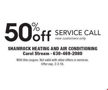 50% off service call, new customers only. With this coupon. Not valid with other offers or services. Offer exp. 2-2-18.