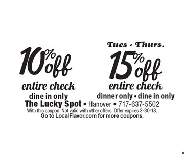 15% off entire check dinner only - dine in only. 10% off entire check dine in only. With this coupon. Not valid with other offers. Offer expires 3-30-18. Go to LocalFlavor.com for more coupons.