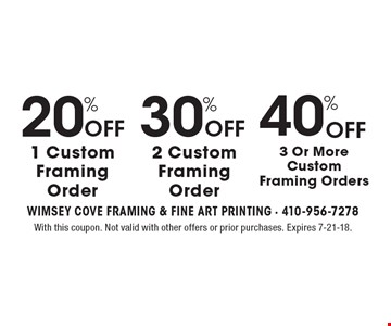 20% Off 1 Custom Framing Order or 30% Off 2 Custom Framing Order or 40% Off 3 Or More Custom Framing Orders. With this coupon. Not valid with other offers or prior purchases. Expires 7-21-18.