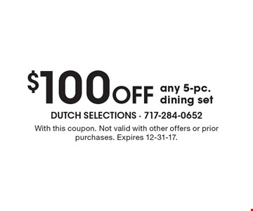 $100 Off any 5-pc. dining set. With this coupon. Not valid with other offers or prior purchases. Expires 12-31-17.