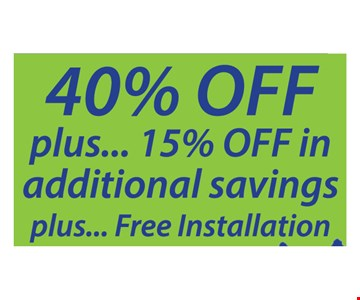 40% OFF plus 15% OFF in additional savings plus Free Installation. 40% off any order of $1000 or more. 30% off an order $700 - $999. Subject to credit approval. Minimum monthly payments required. See store for details. Free installation valid only on complete systems of $700 or more. Coupon valid on new orders only and must be presented at initial design consultation. May not be applied to a previously placed order. Financing available. Expires: 7/22/18.