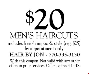 $20 men's haircuts includes free shampoo & style (reg. $25)by appointment only. With this coupon. Not valid with any other offers or prior services. Offer expires 4-13-18.