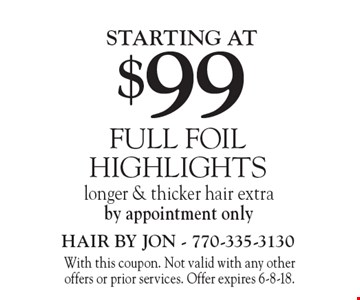 Starting at $99 full foil highlights. Longer & thicker hair extra. By appointment only. With this coupon. Not valid with any other offers or prior services. Offer expires 6-8-18.