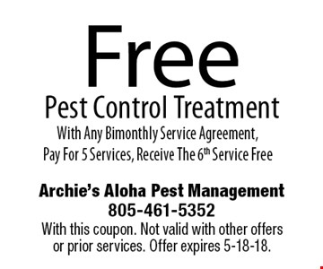 Free Pest Control Treatment With Any Bimonthly Service Agreement, Pay For 5 Services, Receive The 6th Service Free. With this coupon. Not valid with other offers or prior services. Offer expires 5-18-18.