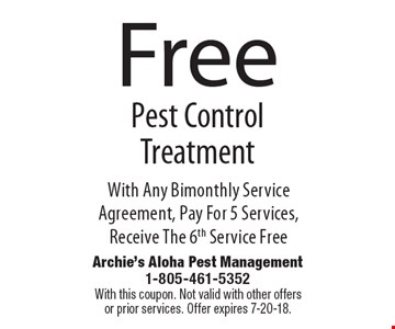 Free Pest Control Treatment With Any Bimonthly Service Agreement, Pay For 5 Services, Receive The 6th Service Free. With this coupon. Not valid with other offers or prior services. Offer expires 7-20-18.