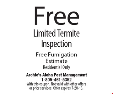 Free Limited Termite Inspection Free FumigationEstimate Residential Only. With this coupon. Not valid with other offers or prior services. Offer expires 7-20-18.