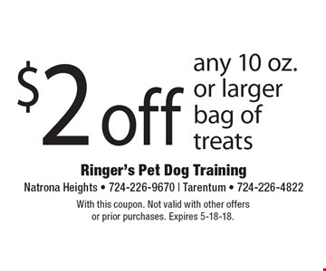 $2 off any 10 oz. or larger bag of treats. With this coupon. Not valid with other offers or prior purchases. Expires 5-18-18.