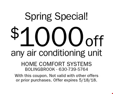 Spring Special! $1000 off any air conditioning unit. With this coupon. Not valid with other offers or prior purchases. Offer expires 5/18/18.