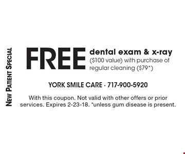New Patient Special. Free dental exam & x-ray ($100 value) with purchase of regular cleaning ($79*). With this coupon. Not valid with other offers or prior services. Expires 2-23-18. *unless gum disease is present.