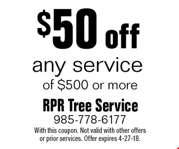 $50 off any service of $500 or more. With this coupon. Not valid with other offersor prior services. Offer expires 4-27-18.