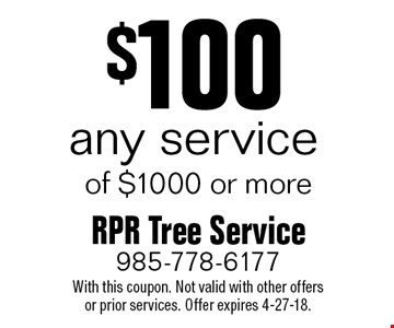$100 off any service of $1000 or more. With this coupon. Not valid with other offersor prior services. Offer expires 4-27-18.