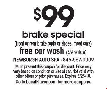 $99 brake special (front or rear brake pads or shoes, most cars) free car wash ($9 value). Must present this coupon for discount. Price may vary based on condition or size of car. Not valid with other offers or prior purchases. Expires 5/25/18. Go to LocalFlavor.com for more coupons.