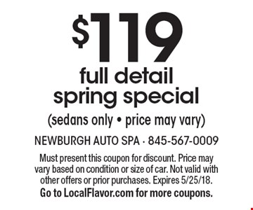 $119 full detail spring special (sedans only - price may vary). Must present this coupon for discount. Price may vary based on condition or size of car. Not valid with other offers or prior purchases. Expires 5/25/18. Go to LocalFlavor.com for more coupons.