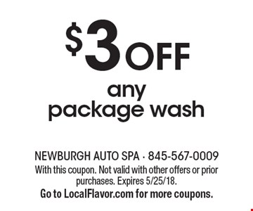 $3 Off any package wash. With this coupon. Not valid with other offers or prior purchases. Expires 5/25/18. Go to LocalFlavor.com for more coupons.