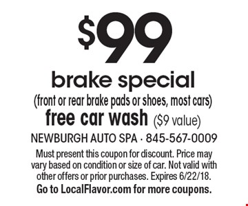 $99 brake special (front or rear brake pads or shoes, most cars) free car wash ($9 value). Must present this coupon for discount. Price may vary based on condition or size of car. Not valid with other offers or prior purchases. Expires 6/22/18.Go to LocalFlavor.com for more coupons.