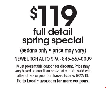 $119 full detail spring special (sedans only - price may vary). Must present this coupon for discount. Price may vary based on condition or size of car. Not valid with other offers or prior purchases. Expires 6/22/18.Go to LocalFlavor.com for more coupons.