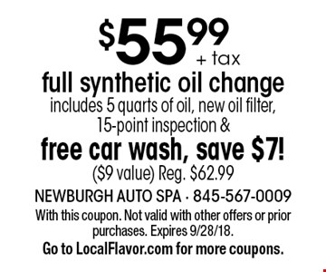 $55.99 + tax full synthetic oil change. Includes 5 quarts of oil, new oil filter, 15-point inspection & free car wash, save $7! ($9 value) Reg. $62.99. With this coupon. Not valid with other offers or prior purchases. Expires 9/28/18. Go to LocalFlavor.com for more coupons.