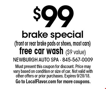 $99 brake special (front or rear brake pads or shoes, most cars). Free car wash ($9 value). Must present this coupon for discount. Price may vary based on condition or size of car. Not valid with other offers or prior purchases. Expires 9/28/18. Go to LocalFlavor.com for more coupons.
